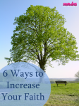 6 Ways to Increase Your Faith!